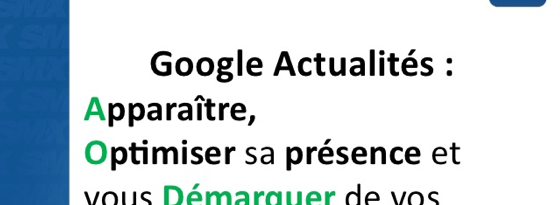 Indexer son site dans Google News : SMX Paris 2012